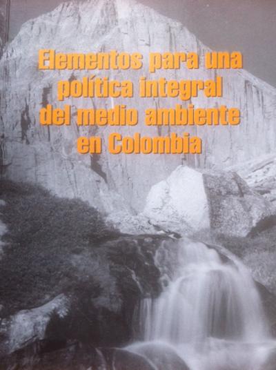 Elementos para una Política Integral del Medio Ambiente en Colombia